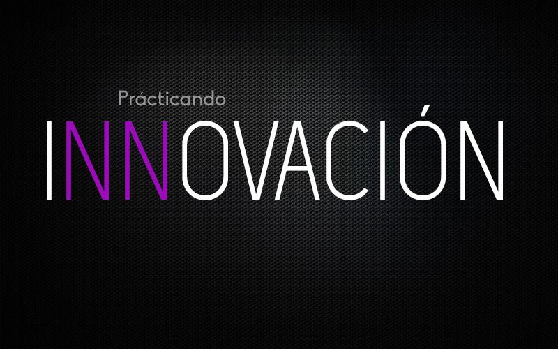 Prácticando Innovación