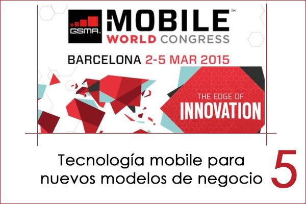 Mobile World Congres 2015, tecnología para nuevos modelos de negocio mobile 5
