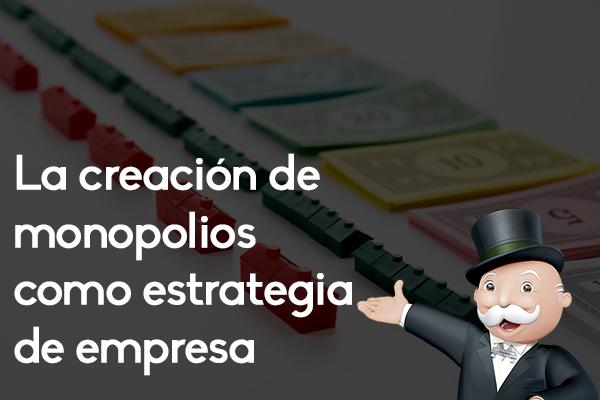 Monopolios como estrategia de empresa