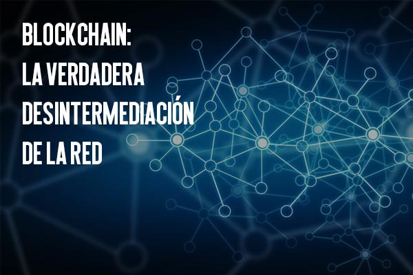Blockchain: La verdadera desintermediación de la red