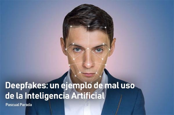 Deepfakes: un ejemplo de mal uso de la Inteligencia Artificial