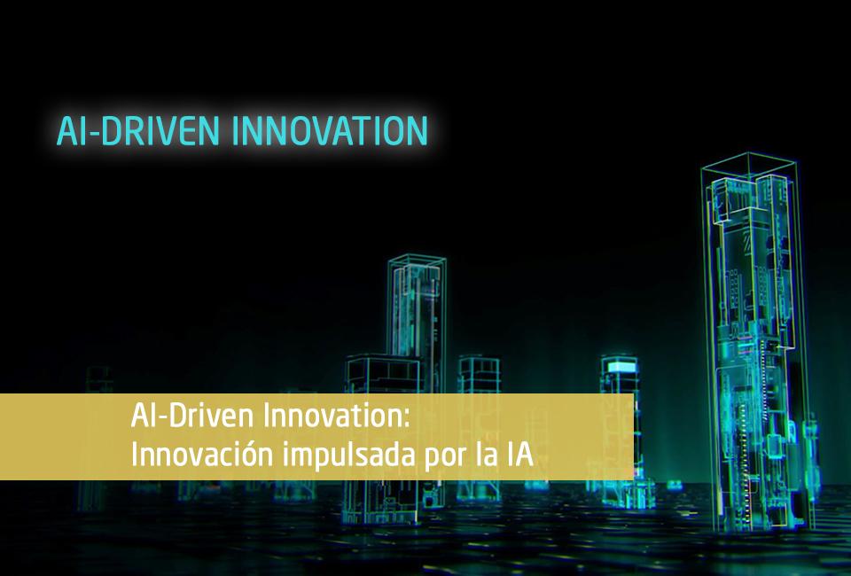 AI-Driven Innovation: Innovación impulsada por la Inteligencia Artificial